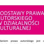 Podstawy prawa autorskiego wdziałalności kulturalnej