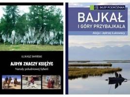 """""""Ajdyn znaczy księżyc. Narody południowej Syberii"""", Łukasz Smyrski; """"Bajkał i góry przybajkala"""", Alicja i Jędrzej Łukowscy"""