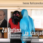 """""""Za Putina izaszarijat"""". Islam naKaukazie Północnym – spotkanie wokół książki Iwony Kaliszewskiej"""