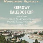 Kresowy Kalejdoskop – nagranie dyskusji wokół książki Włodzimierza Mędrzeckiego