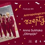 Antropologiczne szepty #4/ Olimpijki, Anna Sulińska