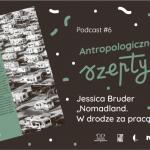 """Antropologiczne szepty #6/  Jessica Bruder """"Nomadland. Wdrodze zapracą"""""""
