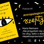 """Antropologiczne szepty #7/ Maria Reimann """"Nie przywitam się zpaństwem naulicy…"""""""