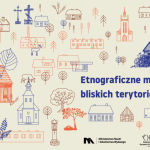 Etnograficzne mapy bliskich terytoriów – spotkanie