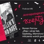 """Antropologiczne szepty #8/ Ronan Farrow """"Złap iukręć łeb. Szpiedzy, kłamstwa izmowa milczenia wokół gwałcicieli"""""""